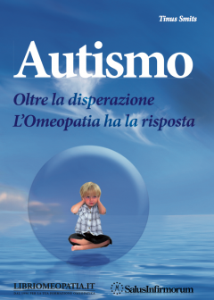 Autismo. Oltre la disperazione. L&#039;Omeopatia ha la risposta  Tinus Smits   Salus Infirmorum