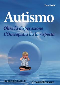 Autismo. Oltre la disperazione. L'Omeopatia ha la risposta  Tinus Smits   Salus Infirmorum