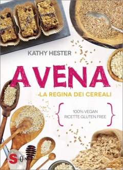 Avena. La regina dei cereali  Kathy Hester   Sonda Edizioni