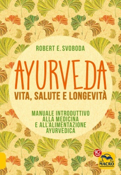 Ayurveda - Vita, Salute e Longevità  Robert Svoboda   Macro Edizioni