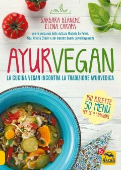 Ayurvegan. La cucina vegan incontra la tradizione ayurvedica  Barbara Bianchi Elena Carafa  Macro Edizioni