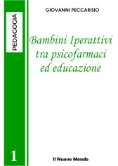 Bambini iperattivi tra psicofarmaci ed educazione (ebook)  Giovanni Peccarisio   Il Nuovo Mondo