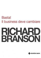 Basta! Il business deve cambiare  Richard Branson   Tecniche Nuove