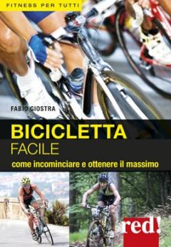 Bicicletta facile. Come incominciare e ottenere il massimo  Fabio Giostra   Red Edizioni