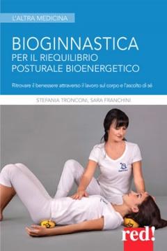 Bioginnastica. Per il riequilibrio posturale bioenergetico  Stefania Tronconi Sara Franchini  Red Edizioni