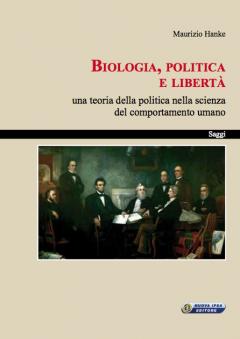 Biologia, Politica e Libertà  Maurizio Hanke   Nuova Ipsa Editore
