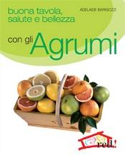 Buona tavola, salute e bellezza con gli AGRUMI  Adelaide Barigozzi   Red Edizioni