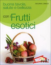 Buona tavola salute e bellezza con i FRUTTI ESOTICI  Giuliana Lomazzi   Red Edizioni