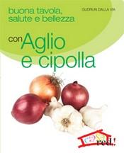 Buona tavola, salute e bellezza con AGLIO E CIPOLLA  Paolo Federici   Red Edizioni