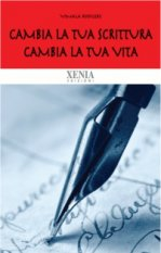 Cambia la tua scrittura cambia la tua vita  Vimala Rodgers   Xenia Edizioni