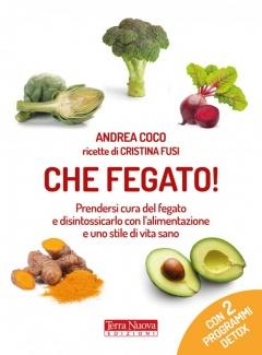 Che Fegato! (con 2 programmi detox)  Andrea Coco   Terra Nuova Edizioni