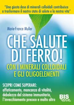 Che Salute di Ferro!  Marie-France Muller   Bis Edizioni