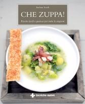 Che zuppa! Ricette facili e gustose per tutte le stagioni  Barbara Toselli   Tecniche Nuove