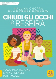 Chiudi gli Occhi e Respira  Deepak Chopra Mallika Chopra  Macro Edizioni