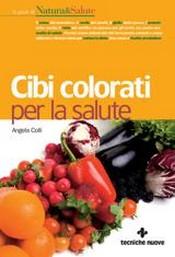 Cibi colorati per la salute  Angela Colli   Tecniche Nuove