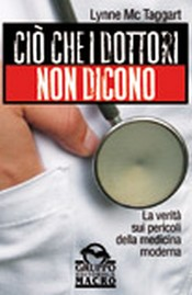 Ci che i dottori non dicono  Lynne McTaggart   Macro Edizioni