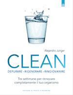 Clean. Depurare, rigenerare, ringiovanire  Alejandro Junger   Edizioni il Punto d'Incontro