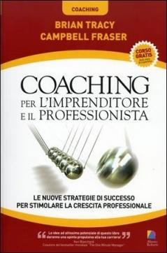 Coaching per l'Imprenditore e il Professionista  Brian Tracy Campbell Fraser  Alessio Roberti