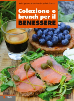 Colazione e brunch per il benessere  Attilio Speciani Marina Necchi Michela Speciani Lswr