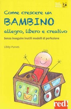 Come crescere un bambino allegro, libero e creativo  Libby Purves   Red Edizioni