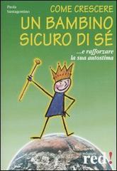 Come crescere un bambino sicuro di sè  Paola Santagostino   Red Edizioni