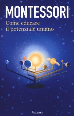 Come educare il potenziale umano  Maria Montessori   Garzanti