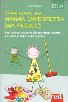 Come essere una mamma imperfetta (ma felice)  Libby Purves   Red Edizioni