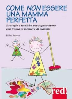 Come non essere una mamma perfetta  Libby Purves   Red Edizioni