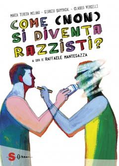 Come (non) si diventa razzisti?  Maria Teresa Milano Claudio Vercelli Raffaele Mantegazza Sonda Edizioni