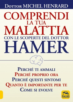 Comprendi la tua Malattia con le Scoperte del Dottor Hamer  Michel Henrard   Macro Edizioni