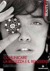 Comunicare la bellezza e il benessere  Andrea Bovero Maria Teresa Ascioti  Tecniche Nuove