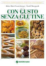 Con gusto e senza glutine  Britta-Marei Lanzenberger Trudel Marquardt  Tecniche Nuove