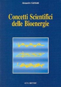 Concetti Scientifici delle Bioenergie  Alessandro Gubbiotti   Guna Editore
