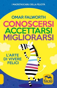 Conoscersi, Accettarsi, Migliorarsi  Omar Falworth   Essere Felici
