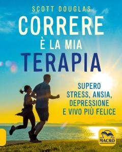 Correre è la Mia Terapia  Scott Douglas   Macro Edizioni