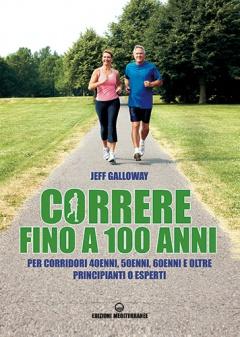 Correre fino a 100 anni  Jeff Galloway   Edizioni Mediterranee