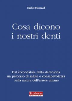 Cosa dicono i nostri denti  Michel Montaud   Terra Nuova Edizioni