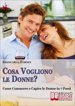 Cosa Vogliono le Donne? (ebook)  Giancarlo Fornei   Bruno Editore