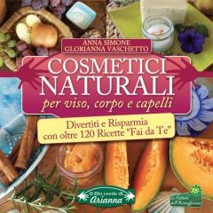 Cosmetici Naturali per Viso, Corpo e Capelli  Anna Simone Glorianna Vaschetto  Arianna Editrice