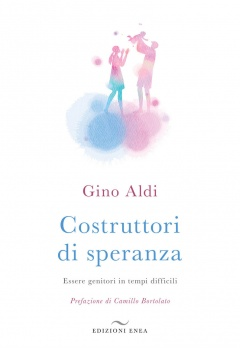 Costruttori di speranza  Gino Aldi   Edizioni Enea