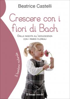 Crescere con i fiori di Bach  Beatrice Castelli   Il Leone Verde