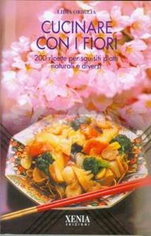 Cucinare con i fiori  Lidia Origlia   Xenia Edizioni