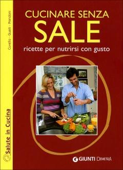 Cucinare senza Sale  Patrizia Cuvello Daniela Guaiti Anna Prandoni Giunti Demetra