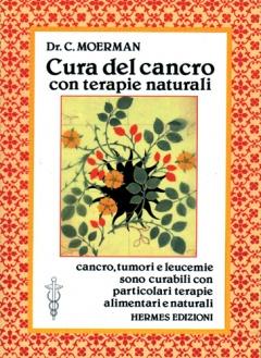 Cura del cancro con terapie naturali  Cornelis Moerman   Hermes Edizioni