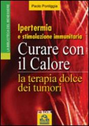 Curare con il Calore: la Terapia Dolce dei Tumori  (ebook)  Paolo Pontiggia   Macro Edizioni