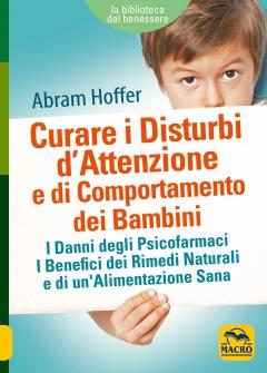 Curare i disturbi d'Attenzione e di Comportamento dei Bambini  Abram Hoffer   Macro Edizioni