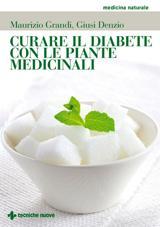 Curare il diabete con le piante medicinali  Maurizio Grandi Giusi Denzio  Tecniche Nuove