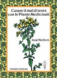 Curare il mal di testa con le Piante Medicinali  Jaap Huibers   Hermes Edizioni