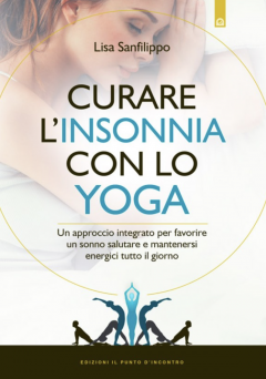 Curare l'insonnia con lo Yoga  Lisa Sanfilippo   Edizioni il Punto d'Incontro