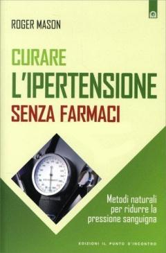Curare l'Ipertensione Senza Farmaci  Roger Mason   Edizioni il Punto d'Incontro